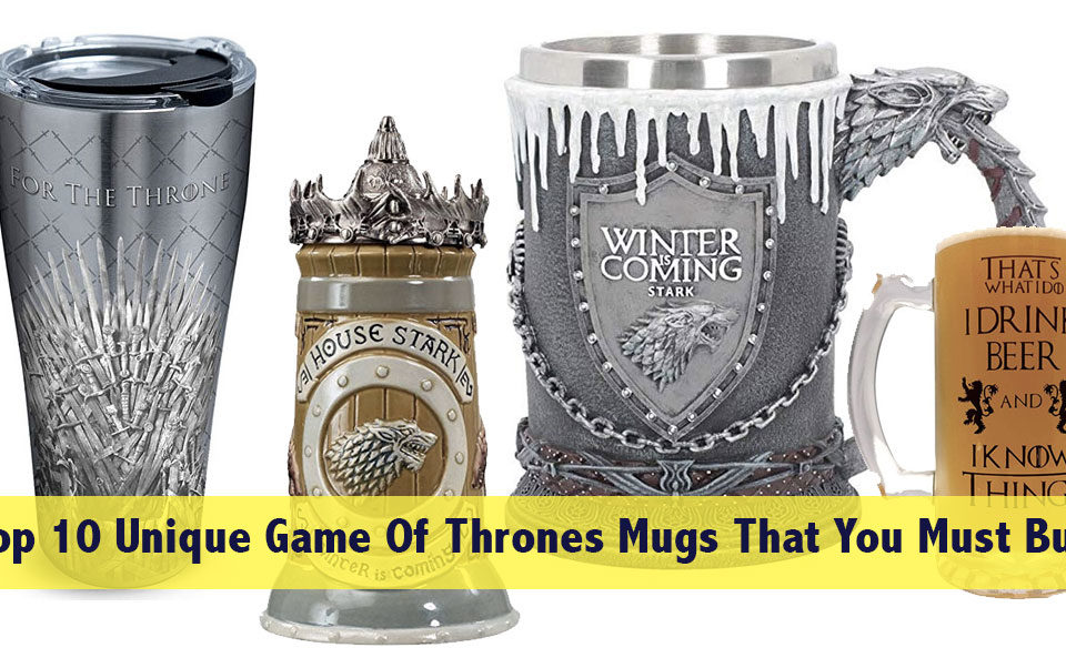 Top 10 Unique Game Of Thrones Mugs That You Must Buy